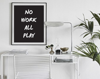 Inspirational Quote Print Quote Poster Typography Print Motivational Poster Black White Wall Office Decor - No work all play
