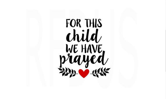 For This Child We Have Prayed Svg Easy Cricut Cutting File