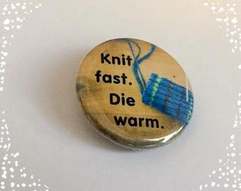 Knit Fast. Die Warm - Pinback Button Badge 1.25 inch Flair