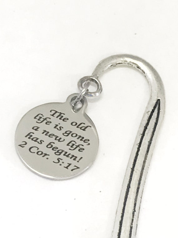 Christian Bookmark, Bible Bookmark, The Old Life Is Gone A New Life Has Begun, Christian Gifts, Christian Charms, Scripture Planner Bookmark