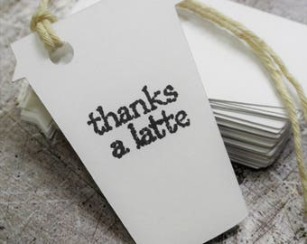 Thanks a Latte Swing Tags with Twine Added White with Black Ink Made to Order