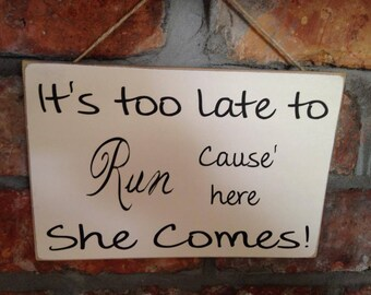 WEDDING - It's Too Late To Run Cause' Here She Comes Sign / Plaque