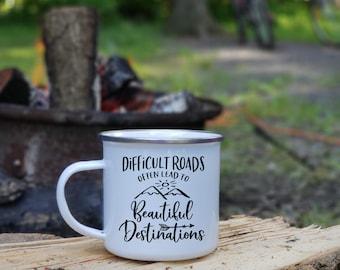 Motivational Mug - Enamel Camp Coffee Mug - Difficult Roads Often Lead to Beautiful Destinations