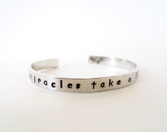 Even Miracles Take a Little Time Hand Stamped Cuff Bracelet Customizable
