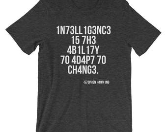 Intelligence is the ability to adapt to change T Shirt Short-Sleeve Unisex T-Shirt