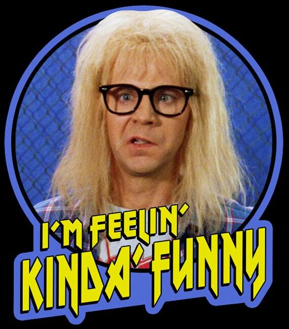 """90's Comedy Classic Wayne's World Garth """"I'm Feelin' Kinda Funny"""" Custom Tee Any Size Any Color by Etsy"""
