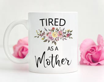 Funny Mom Mug, New Mom Gift, Gift for Mom, Mom Coffee Cup, Tired as a Mother, Baby Shower Gift, Expectant Mom Gift, New Mom Coffee Mug