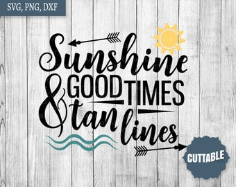 Sunshine, good times and tan lines svg, summer quote SVG, sunshine cut files, summer vacation SVG, cricut, silhouette, commercial use