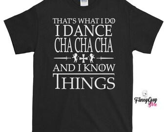 Cha Cha Cha Dancer T-shirt | That's What I Do, I Dance Cha Cha Cha And I Know Things T-shirt