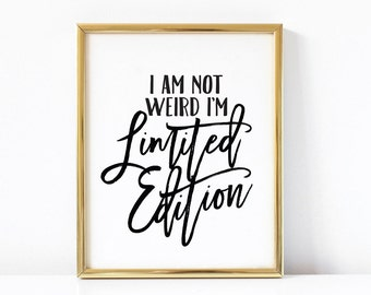 I Am Not Weird I'm Limited Edition Printable | Quote Art | Printable Quote | Being Weird Art Print | Quote Print | Inspirational Quote Art |