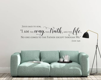"""Vinyl Decal """"Jesus said to him, """"I am the way, the truth, and the life. No one comes to the Father except through Me."""" John 14:6"""""""