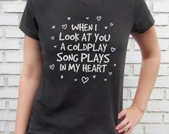 When I look at you a Coldplay song plays in my heart - GIRLS HBO Quote - Women Smoke T-Shirt – Screen Printed 100% Cotton.