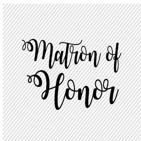 Matron Of Honor Svg Wedding Svg Diy Wedding Cut Files