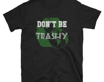 Dont be trashy, Earth day shirt, earth day, mother earth shirt, earth shirt, environmental shirt, earth day tshirt, earth day tee, recycle s