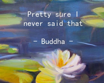 Funny print, digital download, Never said that Buddha, waterlily print, home decor, wall art, cottage decor, funny sign