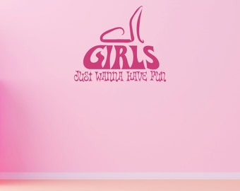 Girls Just Wanna Have Fun Wall Decal Sticker