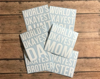 world's okayest dad / decal / vinyl / mom / mother / teacher / aunt / uncle / sister / brother / sibling / family / world's okayest