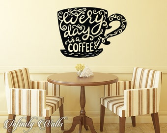 Every day is a Coffee Day Decal - Coffee Mug Decal - Wall decal quote - Home Kitchen  Decor - Inspirational Quote Decal -