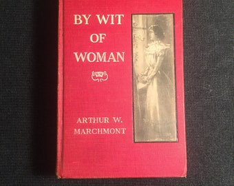 By Wit of Woman - by Arthur W. Marchmont - Antiquarian Book - Hard Cover - 1906 Edition -