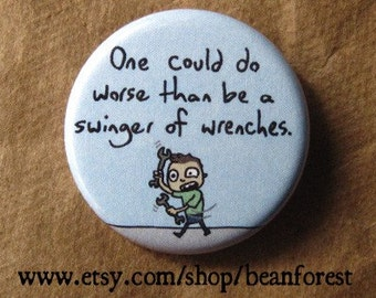one could do worse than be a swinger of wrenches (Robert Frost, kinda) - pinback button badge