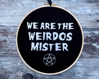 We are the weirdos mister embroidery hoop art  gothic gift witch craft pentagram home decor halloween witchcraft pagan framed quote