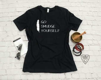 Go Smudge Yourself Feather T-Shirt   Smudge Shirt   Smudge Feather   Smudge Fan   Smudge Kit   Smudging T-Shirt   Witch Clothing