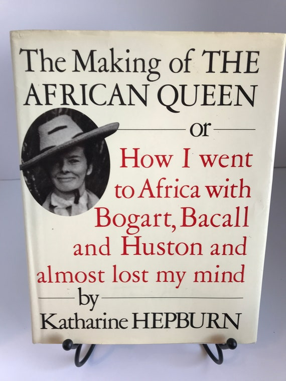 The Making of The African Queen or How I Went to Africa with Bogart, Bacall and Huston and almost lost my mind  by Katherine Hepburn