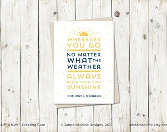 Encouragement Card, Wherever You Go, Bring Your Own Sunshine, Greeting Card, Graduation, Greetings, 4.5x6 card with envelope