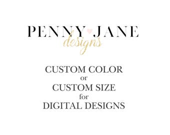 Custom Color or Size - Digital Designs