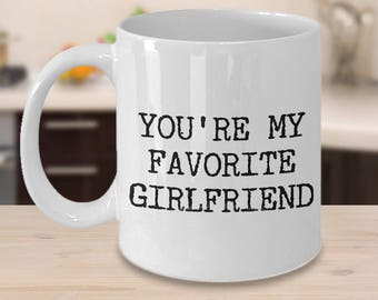 Best Girlfriend Ever Mug - Girlfriend Gifts - Girlfriend Gift Ideas - You're My Favorite Girlfriend Funny Coffee Mug Valentine's Day Gifts