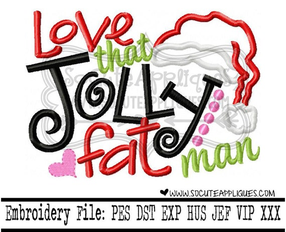 Love That Jolly Fat Man Christmas Embroidery Design 5x7 6x10