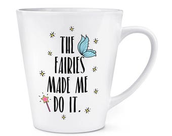 The Fairies Made Me Do It 12oz Latte Mug Cup