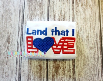 Land that I Love Appliqued Shirt - Embroidered, Personalized, Monogram, Land That I Love, 4th of July, Fourth of July, Americana, Summer