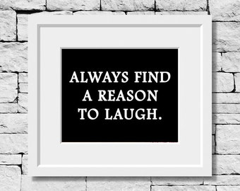 Always Find a Reason to Laugh, Laughter Quote, Motivational Print, Inspirational Quote, Life Quote