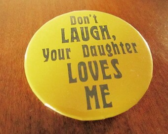 "Vintage ""Dont Laugh, Your Daughter Loves Me"" Pin"