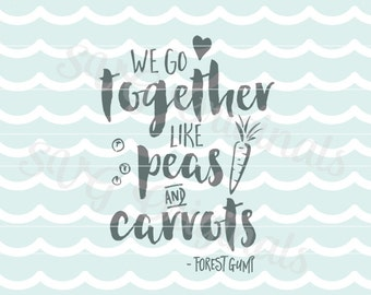 Love SVG We go together like peas and carrots SVG Vector File. Forest Gump quote. Forest Jenny Love Romance SVG Cricut Explore and more.