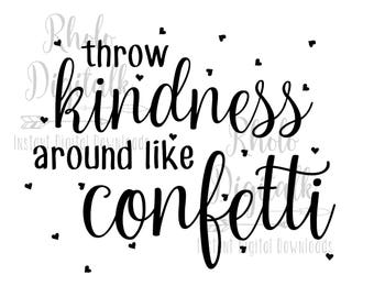 Throw kindness around like confetti-Instant digital download