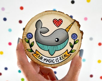 your magic is real / mini painting on wood slice narwhal / sweet whimsical