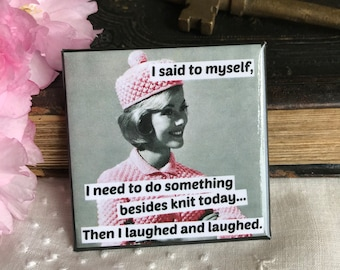 Funny Magnet Fridge Magnet Vintage Photo Magnet Vintage Woman Humour Knitting Quote Gift For Knitter Besides Knit Today... Magnet #173