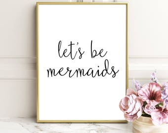 Let's Be Mermaids, Bathroom Wall Decor, Mermaids Quote, Girls Room Decor, Baby Girl Nursery, Bathroom Printables, Mermaids Printable Quote