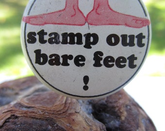 Vintage Collectable Button-  Stamp Out Bare Feet
