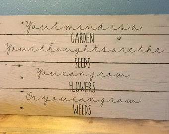 "Your mind is a GARDEN your thoughts are the SEEDS 12""X24"" reclaimed wood sign"