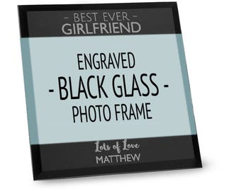 """Engraved Best Ever GIRLFRIEND black glass photo frame personalised gift 4 x 6"""" or 5"""" x 7"""" - BGF-F7"""