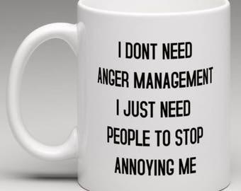I Dont need Anger Management I just need people to stop Annoying me - Novelty Mug