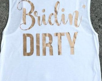 Bridin Dirty - Engaged - Engagement shirt - Bride Shirt - Future Mrs. shirt - Wife shirt - Fiance shirt