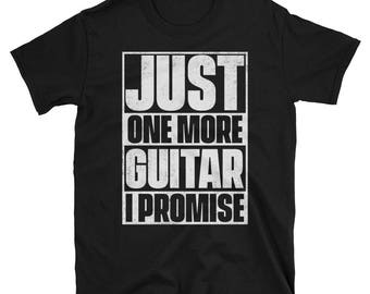 Just One More Guitar I Promise T-Shirt - Gift for Guitar Players - Guitarist Tee