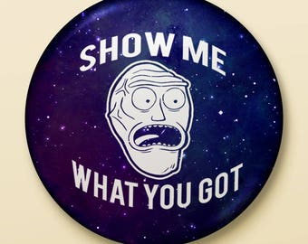 Rick and Morty Button | Show me what you got!