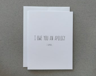 I owe you an Apology / I Suppose / Greeting Card / Funny Card / Funny Apology / Apology Card / I'm Sorry / Funny Sorry Card / Friendship