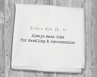 flour sack towel - Kitchen Rule number 21: always make time for dawdling and conversation