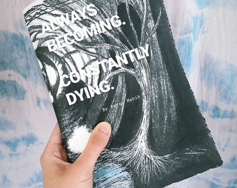 Always Becoming. Constantly Dying.